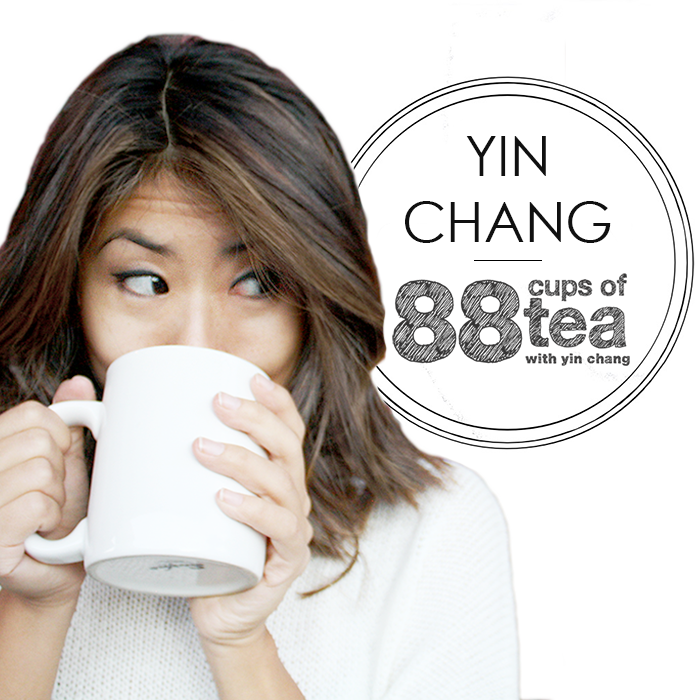 YIN CHANG: Updates & Changes for 88 CUPS OF TEA